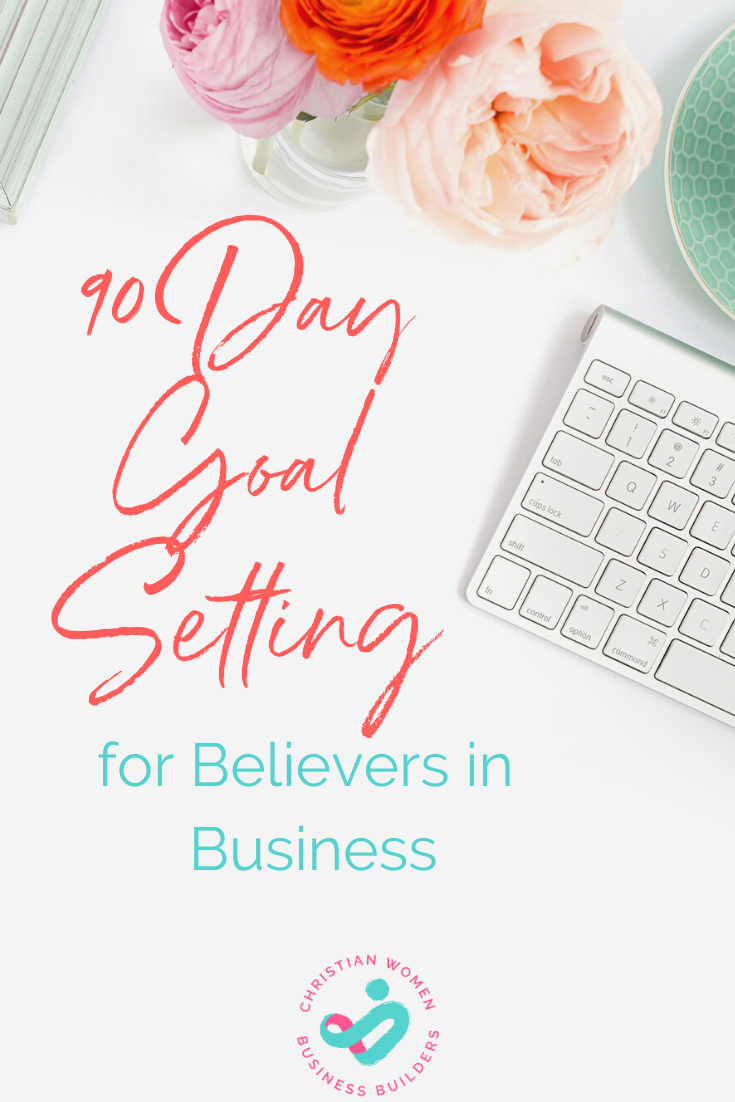 90 day goal setting for believers in business