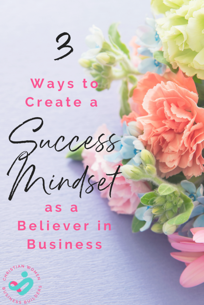 3 ways to create a success mindset as a believer in business