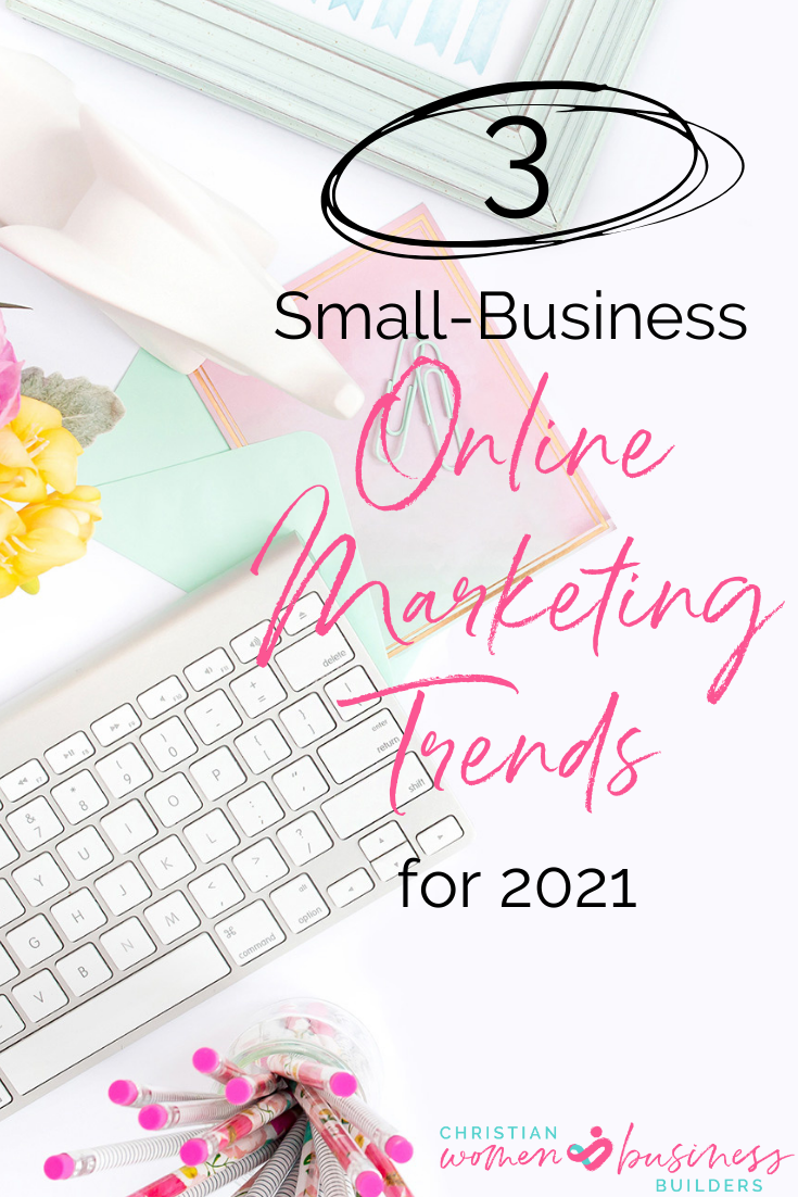 The Top 3 Small-Business Online Marketing Trends for 2021