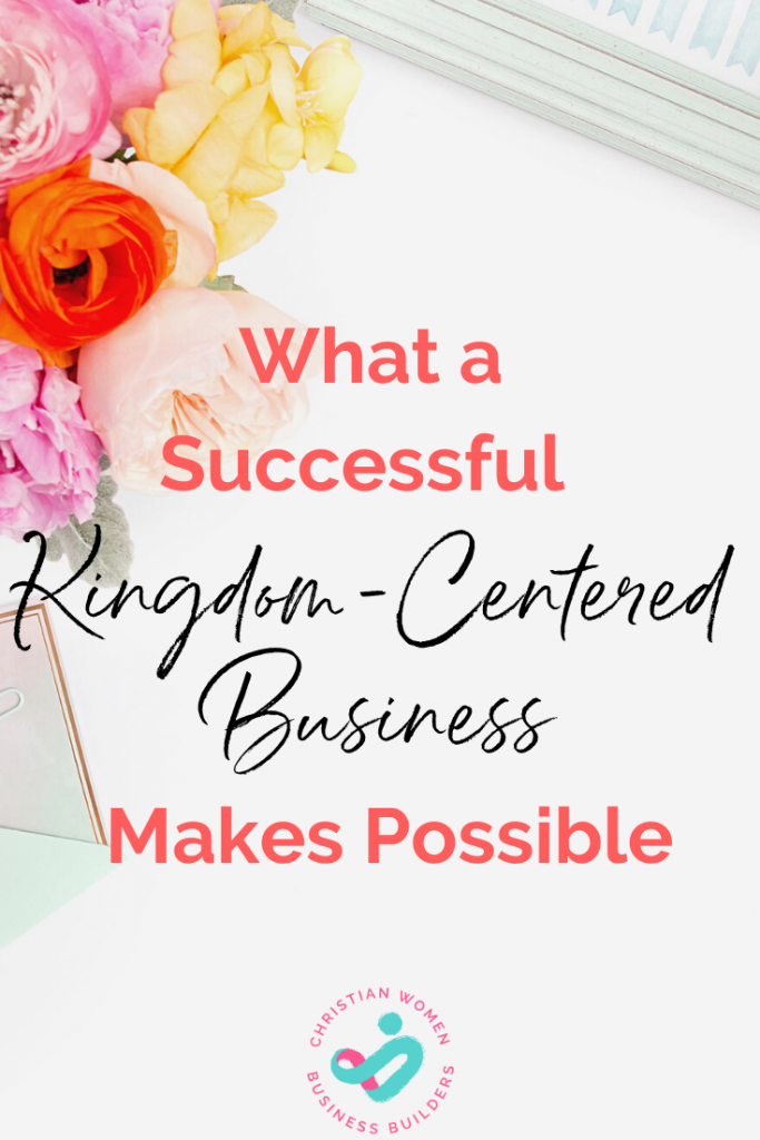 what a successful kingdom-centered business makes possible